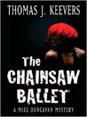 The Chainsaw Ballet: A Mike Duncavan Mystery