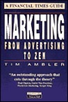 Marketing from Advertising to Zen: A Financial Times Guide