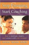 Stop Parenting, Start Coaching: How to Motivate, Inspire, and Connect with Your Teenager