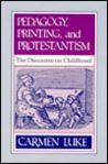 Pedagogy, Printing and Protestantism: The Discourse on Childhood