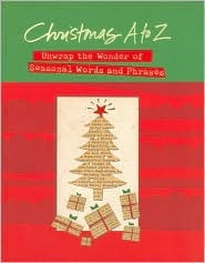 Christmas A to Z: Unwrap the Wonder of Seasonal Words and Phrases
