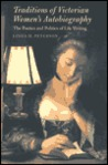 Traditions of Victorian Women's Autobiography: The Poetics and Politics of Life Writing the Poetics and Politics of Life Writing
