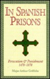 In Spanish Prisons: Persecution and Punishment 1478-1878