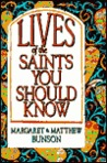 Lives of the Saints You Should Know: Volume One