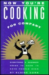 Now You're Cooking for Company: Everything a Beginner Needs to Know to Have People over
