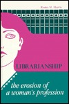 Librarianship: The Erosion of a Woman's Profession