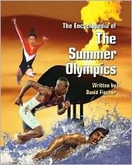 The Encyclopedia of the Summer Olympics by David Fischer