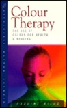 Colour Therapy: The Use of Colour for Health and Healing