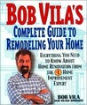 Bob Vila's Complete Guide to Remodeling Your Home: Everything You Need To Know About Home Renovation From The #1 Home Improvement Expert