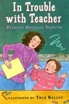 In Trouble with Teacher by Patricia Brennan Demuth