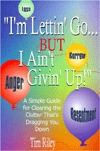 I'm Lettin' Go . . . But I Ain't Givin' Up by Tim  Riley
