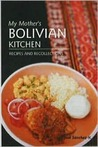 My Mother's Bolivian Kitchen: Recipes and Recollections