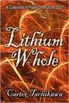 Lithium Whole: A Collection of Poetry from 2004-2007