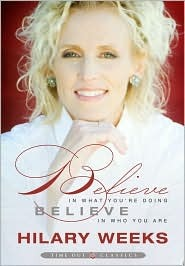 Believe in What You're Doing; Believe in Who You Are by Hilary Weeks