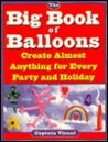 The Big Book Of Balloons: Create Almost Anything for Every Party and Holiday