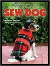 Sew Dog: Easy Sew Dogwear and Custom Gear for Home and Travel