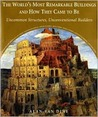 The World's Most Remarkable Buildings and How They Came to Be: Uncommon Structures, Unconventional Builders