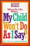 What Do I Do When My Child Won't Do as I Say?