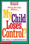 What Do I Do When My Child Loses Control?