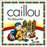 Caillou the Babysitter: The Babysitter (North Star (Caillou))