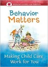 Behavior Matters: Making Child Care Work for You