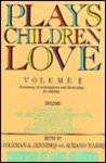 Plays Children Love: Volume II: A Treasury of Contemporary & Classic Plays for Children