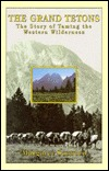 The Grand Tetons: The Story of Taming the Western Wilderness