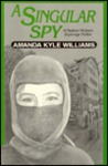 A Singular Spy by Amanda Kyle Williams