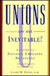 """"""" Unions Are Not Inevitable"""": a Guide to Positive Employee Relations"""