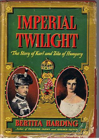 Imperial Twilight :  The Story of Karl and Zita of Hungary