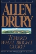 Toward What Bright Glory? by Allen Drury
