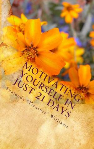 """Motivating Yourself In Just 21 Days by Shalonda """"Treasure"""" Williams"""