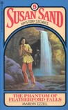 The Phantom of Featherford Falls (Susan Sand Mystery Stories, #5)
