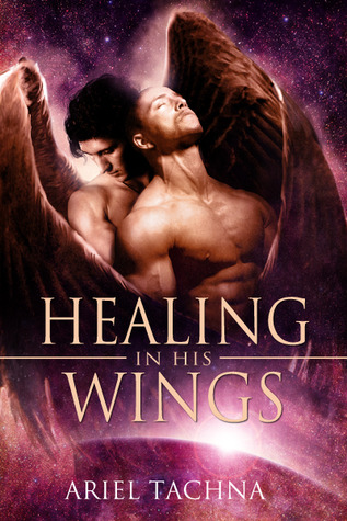Healing in His Wings by Ariel Tachna