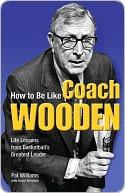 How to Be Like Coach Wooden by Bill Walton