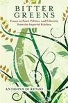 Bitter Greens: Essays on Food, Politics, and Ethnicity from the Imperial Kitchen