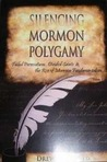 Silencing Mormon Polygamy - Failed Persecutions, Divided Saints & the Rise of Mormon Fundamentalism