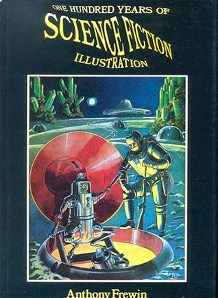 One Hundred Years of Science Fiction Illustration, 1840-1940 by Anthony Frewin