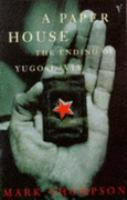 A Paper House: The Ending of Yugoslavia