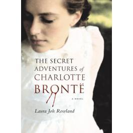 The Secret Adventures of Charlotte Bronte by Laura Joh Rowland