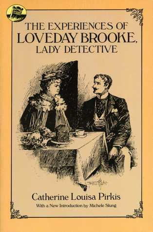 The Experiences of Loveday Brooke, Lady Detective by Catherine Louisa Pirkis