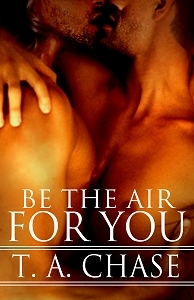 Be The Air For You by T.A. Chase