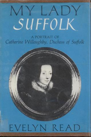 My Lady Suffolk, a portrait of Catherine Willoughby, duchess of Suffolk