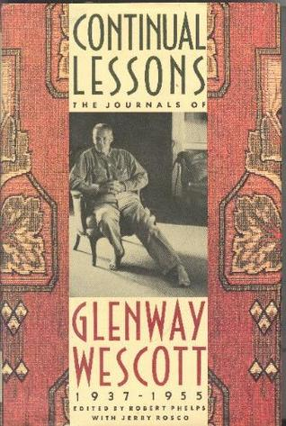 Continual Lessons: The Journals of Glenway Wescott, 1937-1955