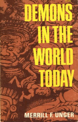 Demons In The World Today; A Study Of Occultism In The Light ... by Merrill F. Unger
