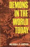 Demons In The World Today; A Study Of Occultism In The Light Of God's Word