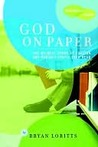 God on Paper: The Bible--the Wildest Story of Passion and Pursuit You'll Ever Read