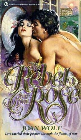 The Rebel and the Rose by Joan Wolf