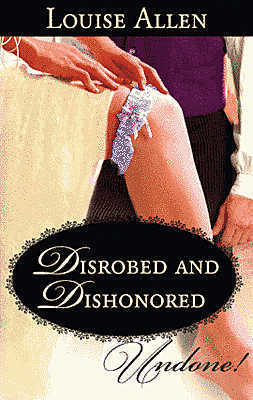 Disrobed and Dishonored by Louise Allen
