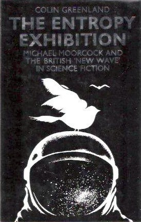 "The Entropy Exhibition: Michael Moorcock and the British ""new wave"" in science fiction"